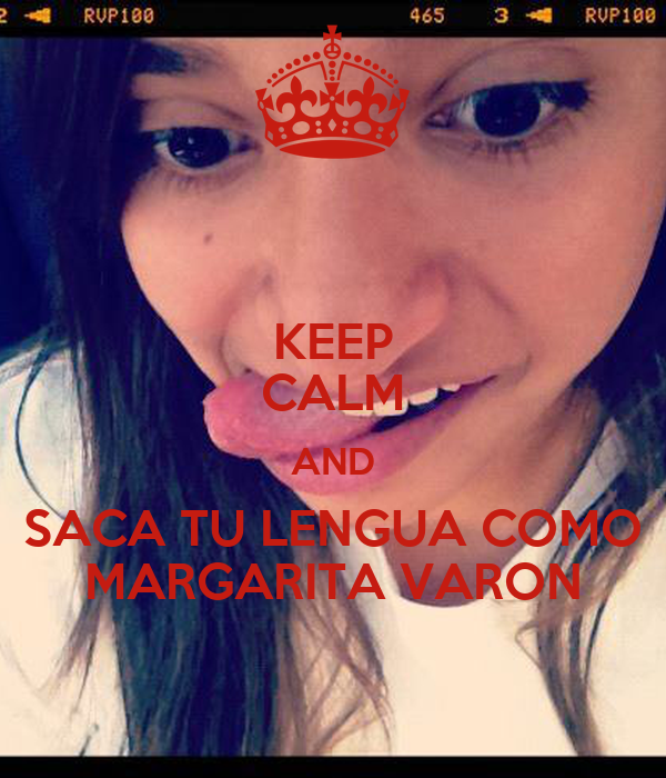 KEEP CALM AND SACA TU LENGUA COMO MARGARITA VARON