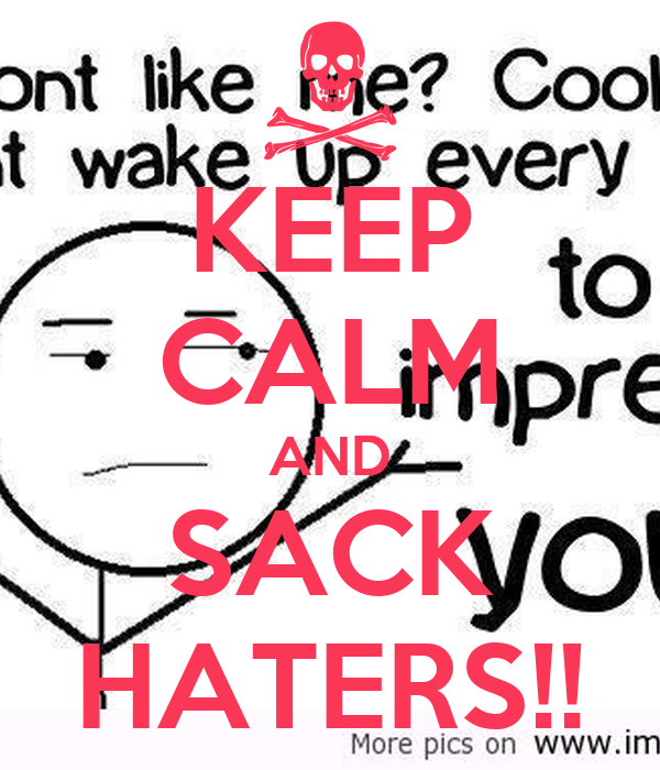 KEEP CALM AND SACK HATERS!!