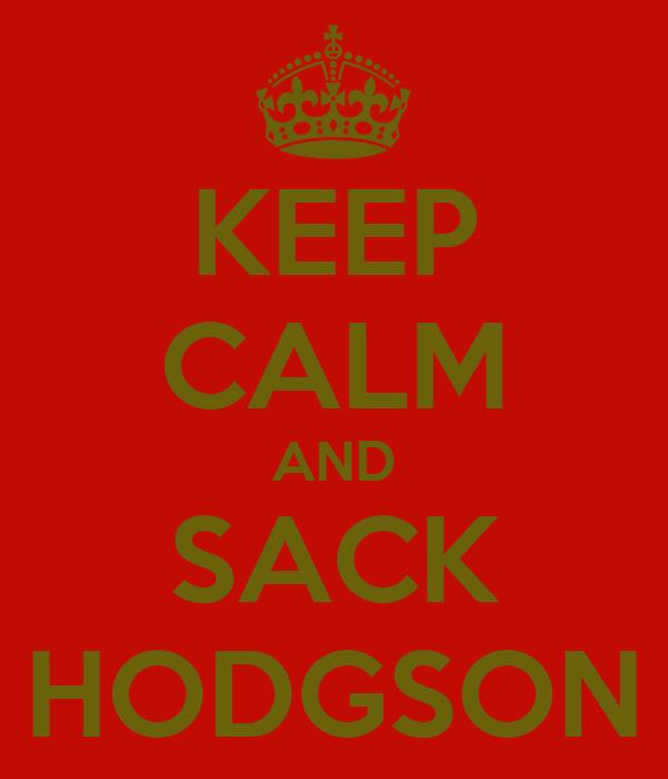 KEEP CALM AND SACK HODGSON