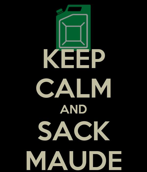 KEEP CALM AND SACK MAUDE