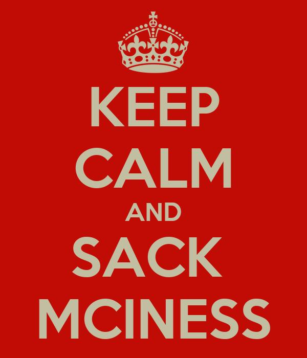 KEEP CALM AND SACK  MCINESS