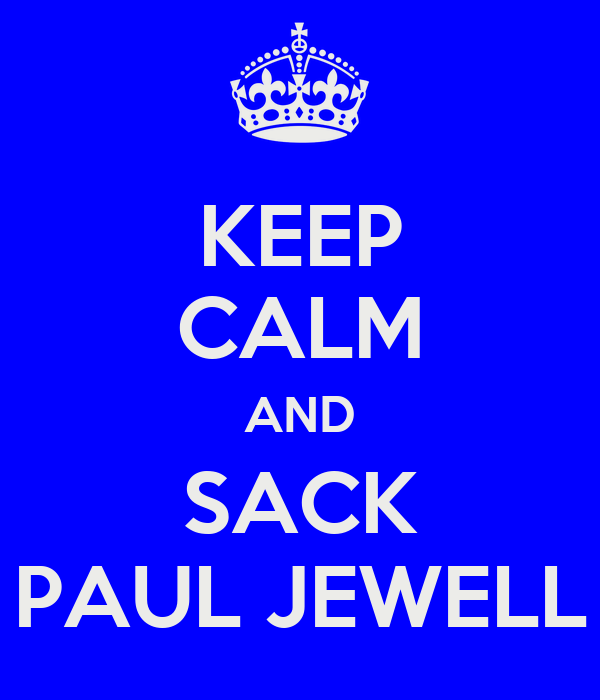 KEEP CALM AND SACK PAUL JEWELL