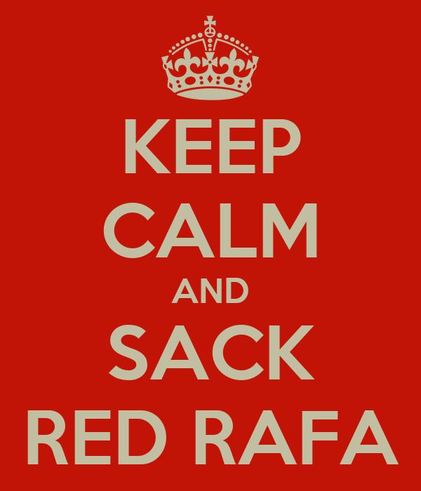 KEEP CALM AND SACK RED RAFA