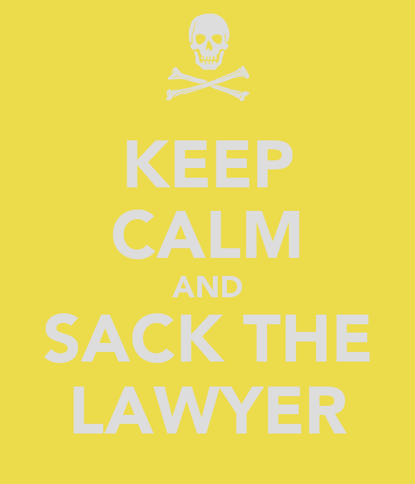 KEEP CALM AND SACK THE LAWYER
