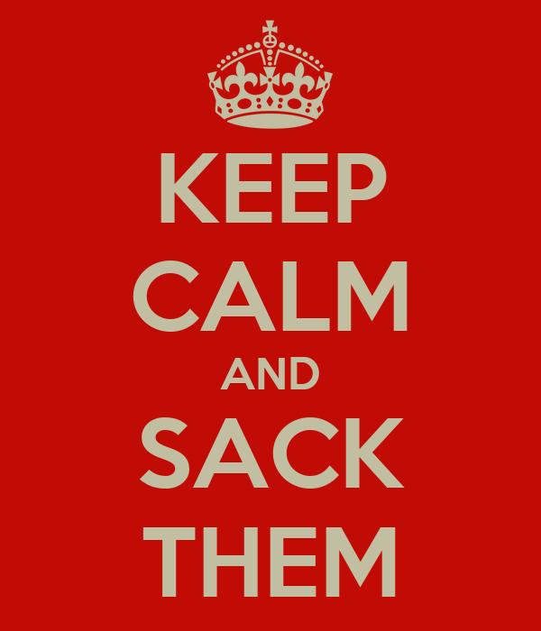 KEEP CALM AND SACK THEM