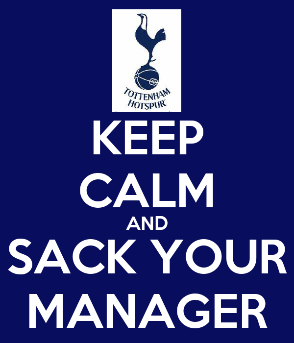 KEEP CALM AND SACK YOUR MANAGER