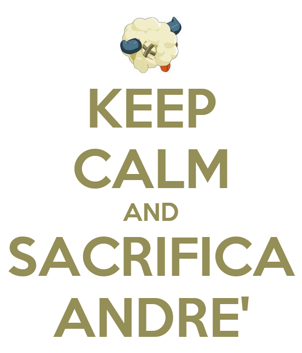 KEEP CALM AND SACRIFICA ANDRE'