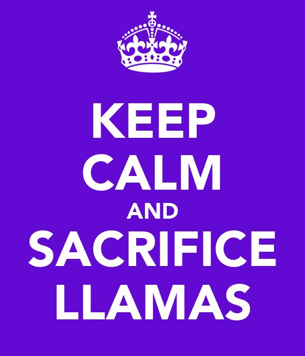 KEEP CALM AND SACRIFICE LLAMAS