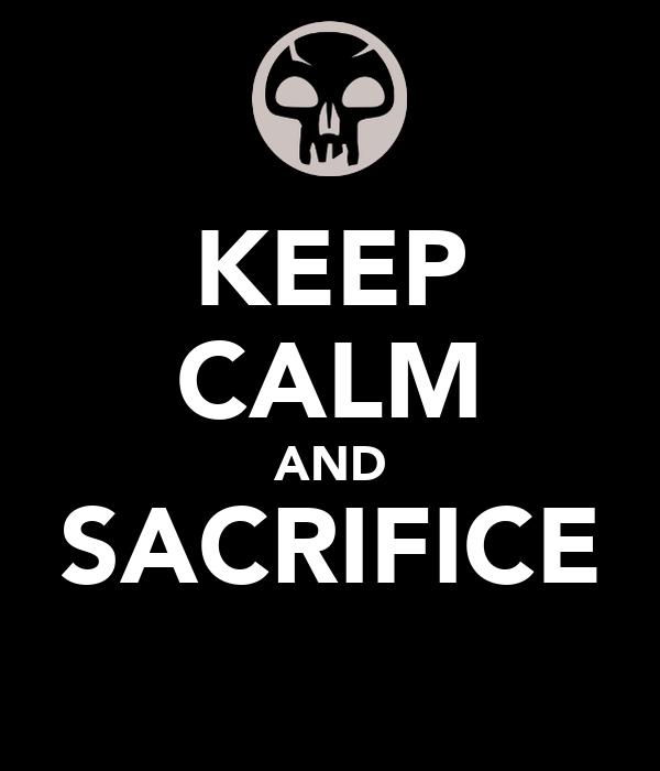 KEEP CALM AND SACRIFICE