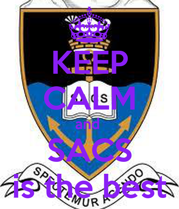 KEEP CALM and  SACS is the best