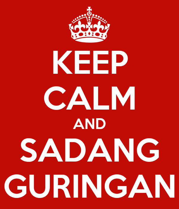 KEEP CALM AND SADANG GURINGAN
