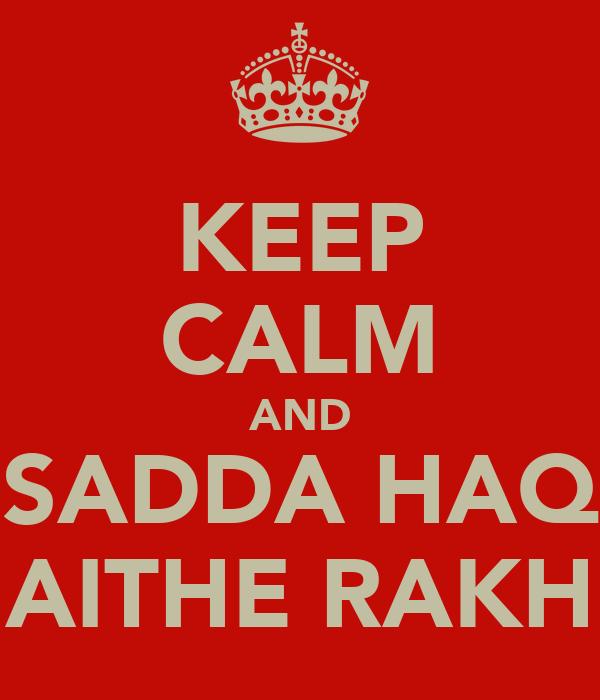 KEEP CALM AND SADDA HAQ AITHE RAKH