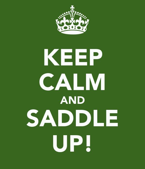 KEEP CALM AND SADDLE UP!
