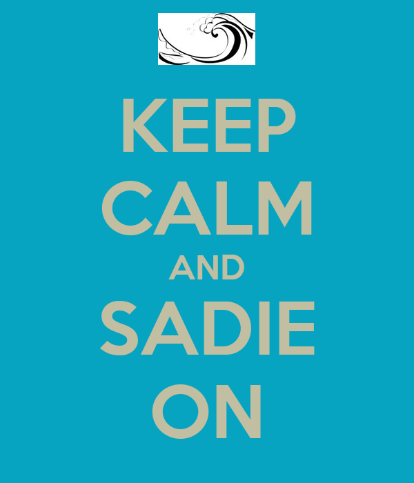 KEEP CALM AND SADIE ON