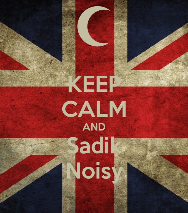 KEEP CALM AND Sadik Noisy