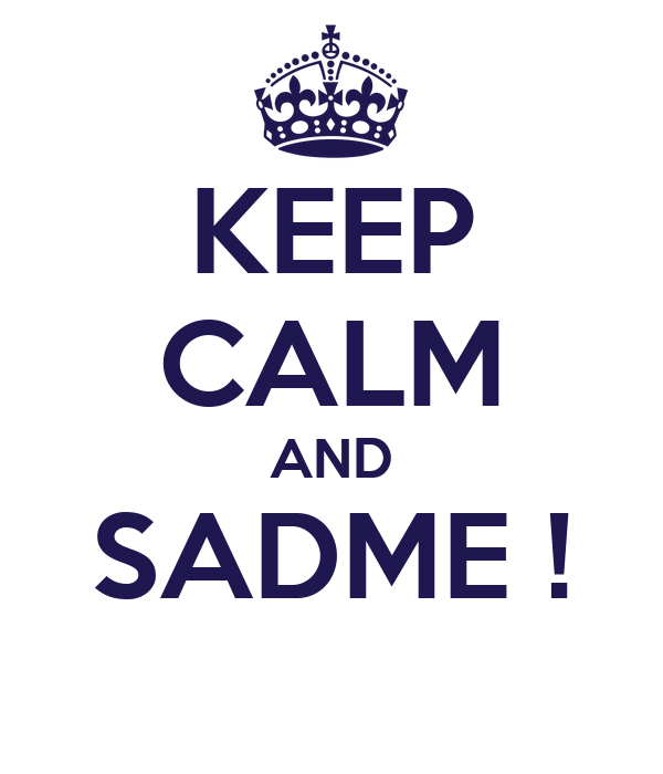 KEEP CALM AND SADME !