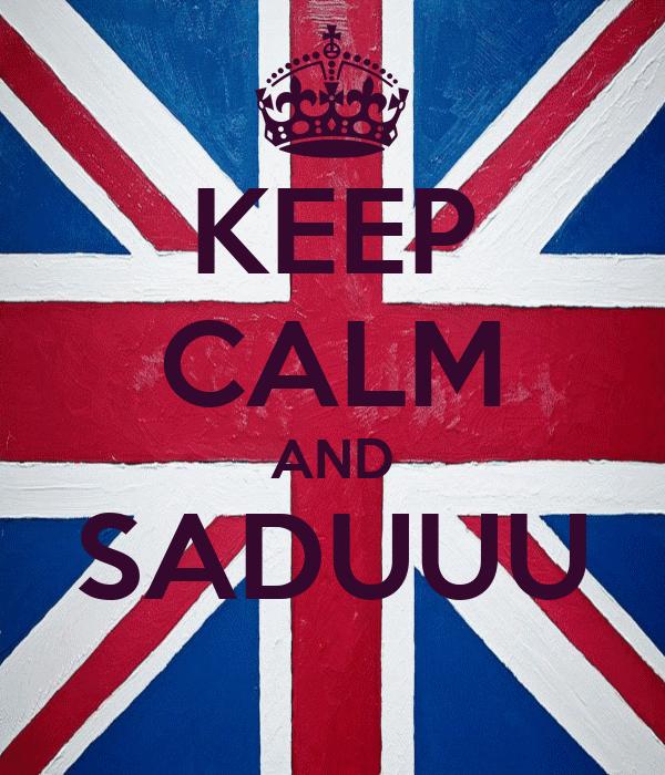 KEEP CALM AND SADUUU