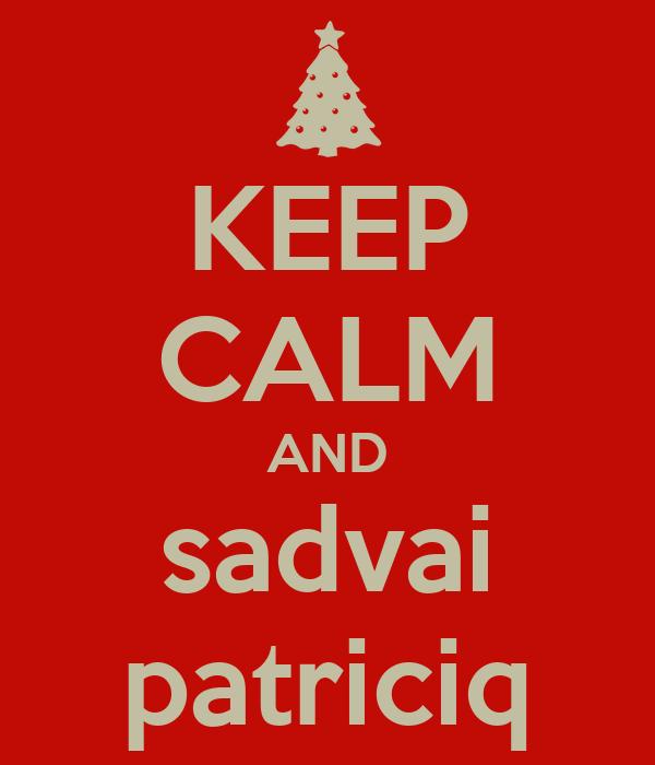 KEEP CALM AND sadvai patriciq