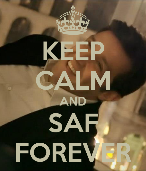 KEEP CALM AND SAF FOREVER
