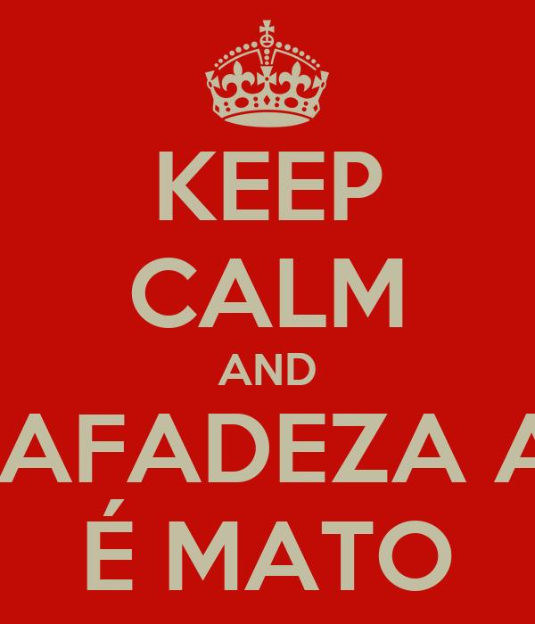KEEP CALM AND SAFADEZA AÍ É MATO