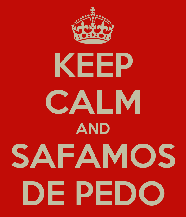 KEEP CALM AND SAFAMOS DE PEDO