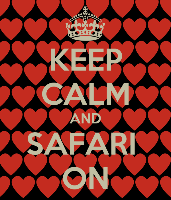KEEP CALM AND SAFARI  ON