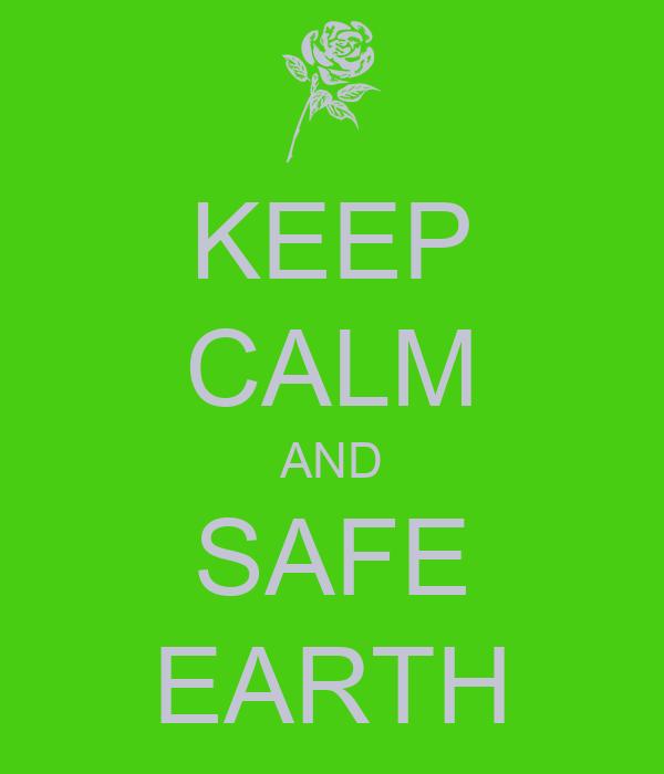 KEEP CALM AND SAFE EARTH