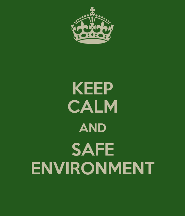 KEEP CALM AND SAFE ENVIRONMENT