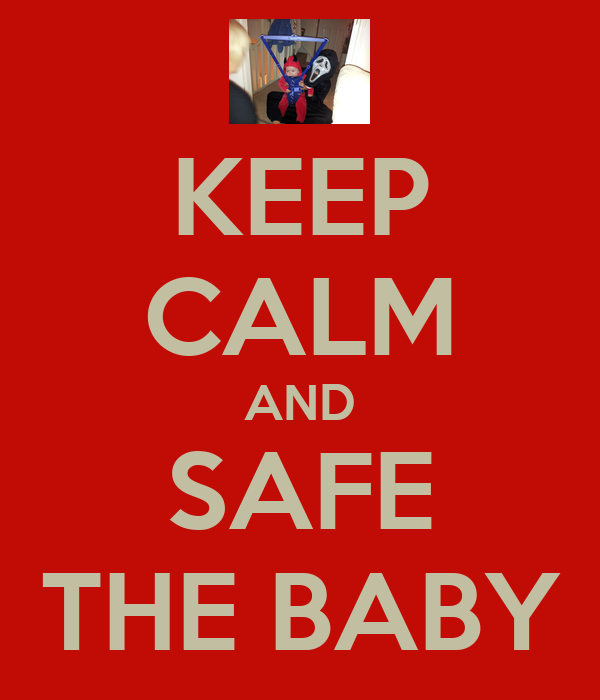 KEEP CALM AND SAFE THE BABY