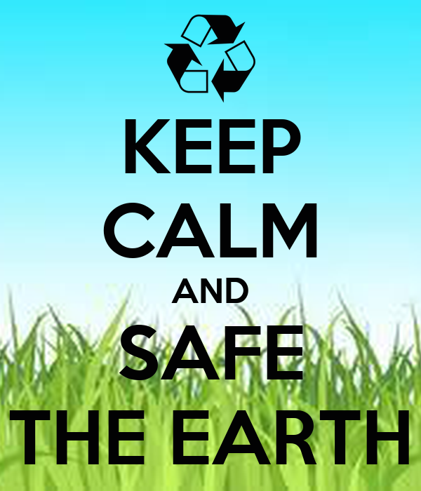 KEEP CALM AND SAFE THE EARTH