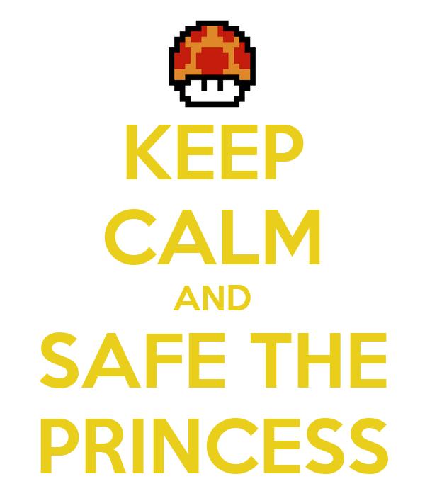 KEEP CALM AND SAFE THE PRINCESS