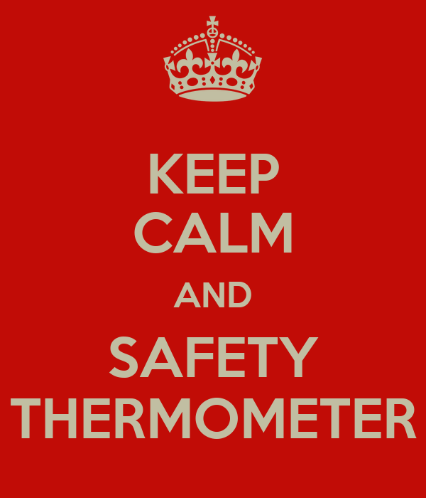 KEEP CALM AND SAFETY THERMOMETER