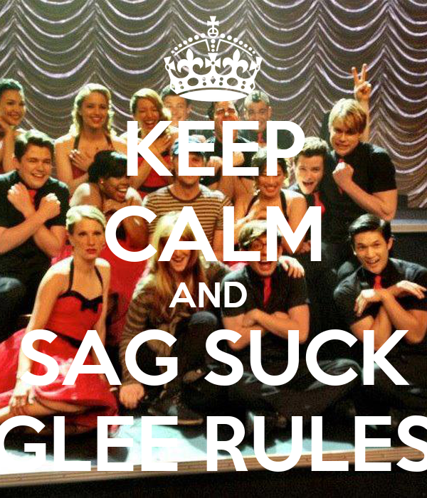 KEEP CALM AND  SAG SUCK GLEE RULES