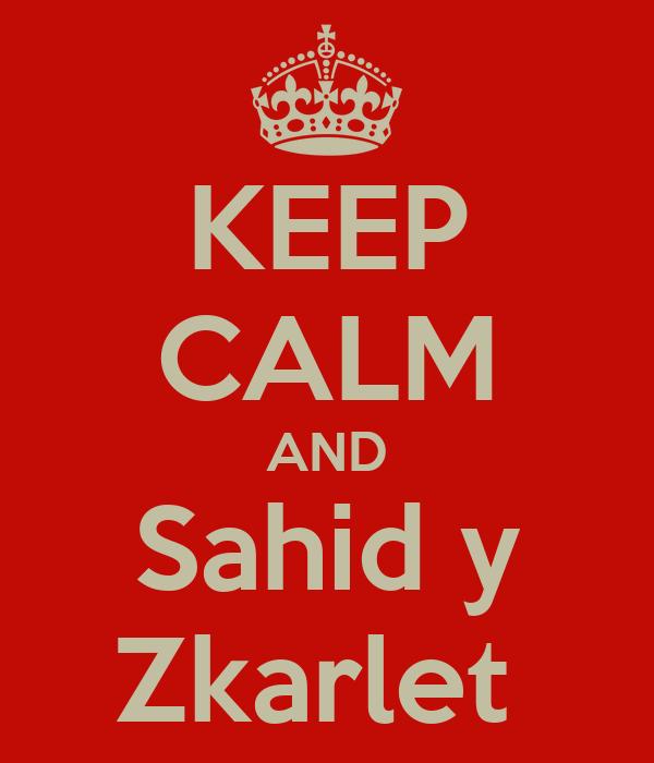 KEEP CALM AND Sahid y Zkarlet