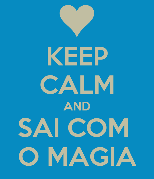 KEEP CALM AND SAI COM  O MAGIA