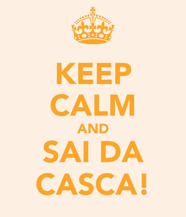 KEEP CALM AND SAI DA CASCA!