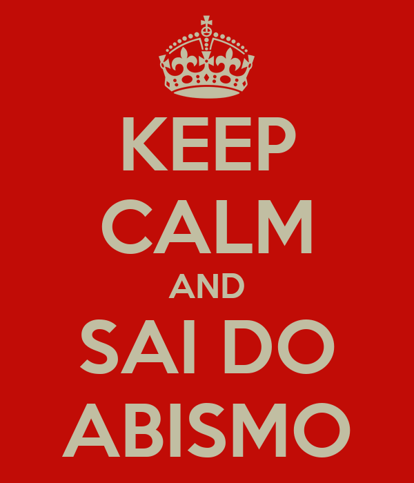 KEEP CALM AND SAI DO ABISMO