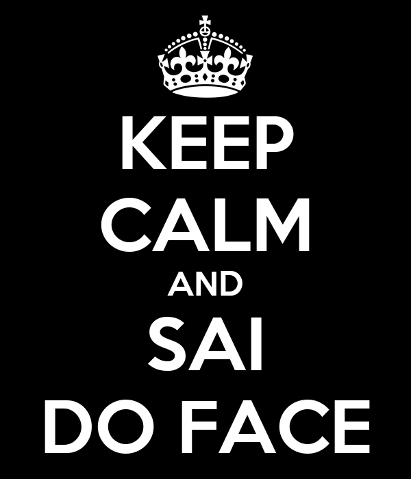 KEEP CALM AND SAI DO FACE