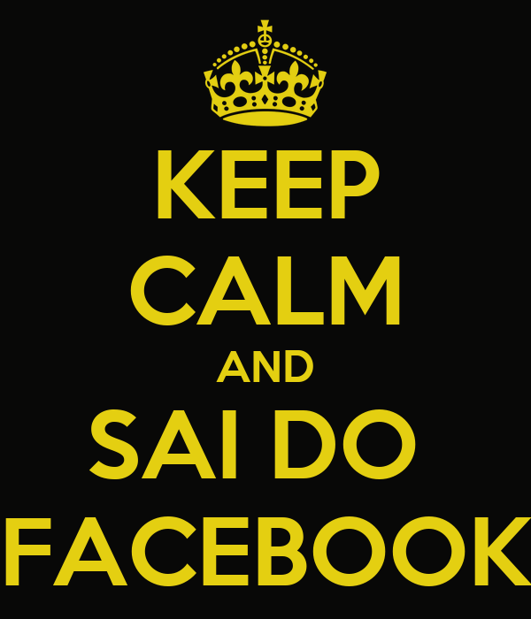KEEP CALM AND SAI DO  FACEBOOK