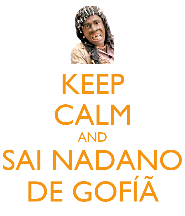 KEEP CALM AND SAI NADANO DE GOFÍÃ