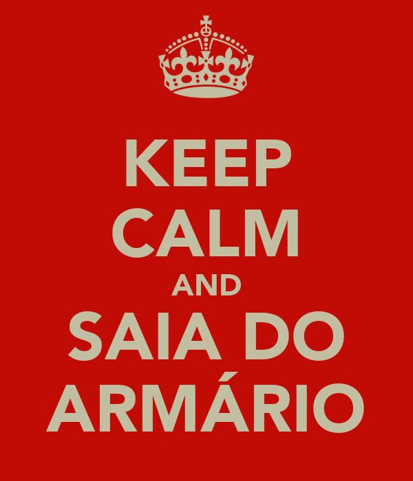 KEEP CALM AND SAIA DO ARMÁRIO