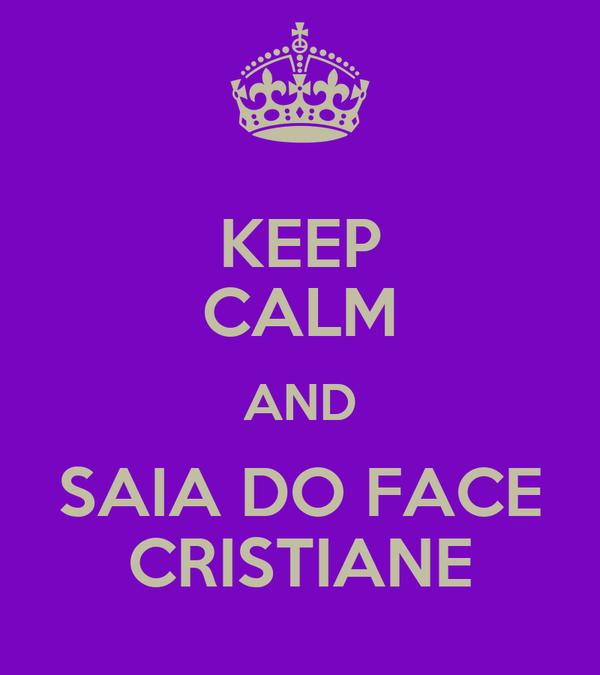KEEP CALM AND SAIA DO FACE CRISTIANE