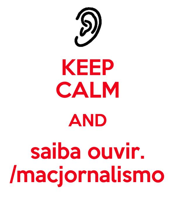 KEEP CALM AND saiba ouvir. /macjornalismo