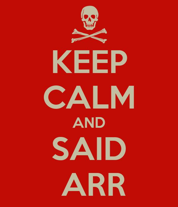 KEEP CALM AND SAID  ARR