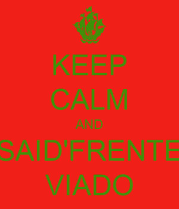 KEEP CALM AND SAID'FRENTE VIADO