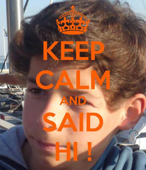 KEEP CALM AND SAID HI !