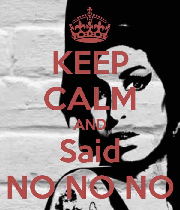 KEEP CALM AND Said NO NO NO