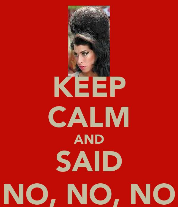 KEEP CALM AND SAID NO, NO, NO