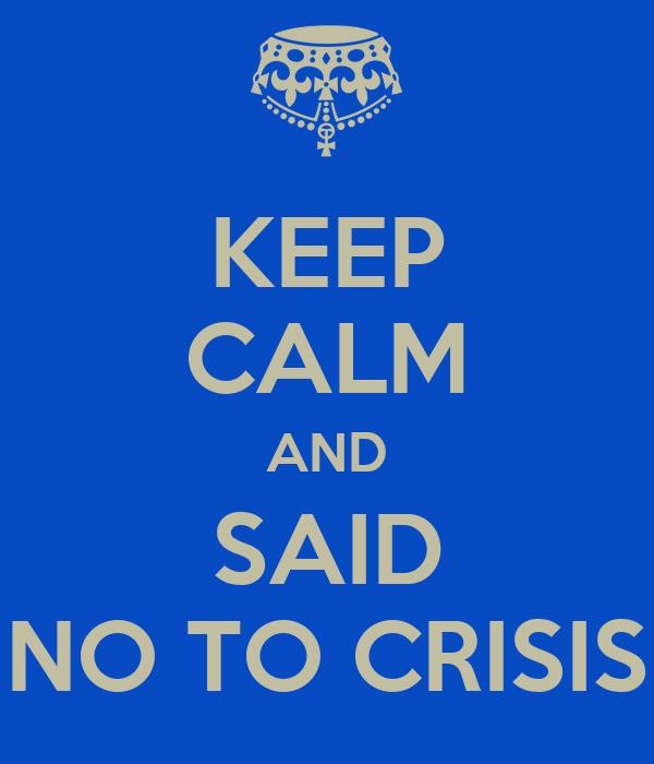 KEEP CALM AND SAID NO TO CRISIS