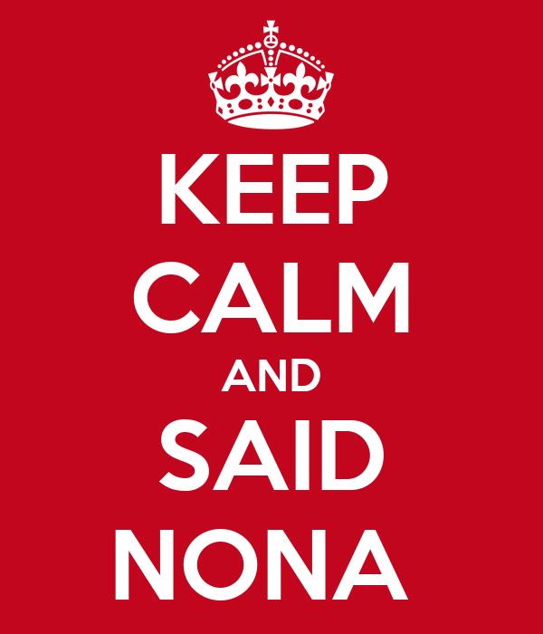 KEEP CALM AND SAID NONA